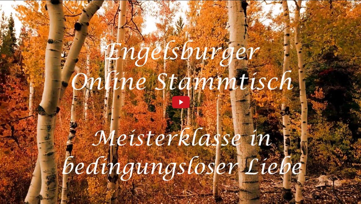 Engelsburger Onlinestammtisch / Meisterklasse in bedingungsloser Liebe