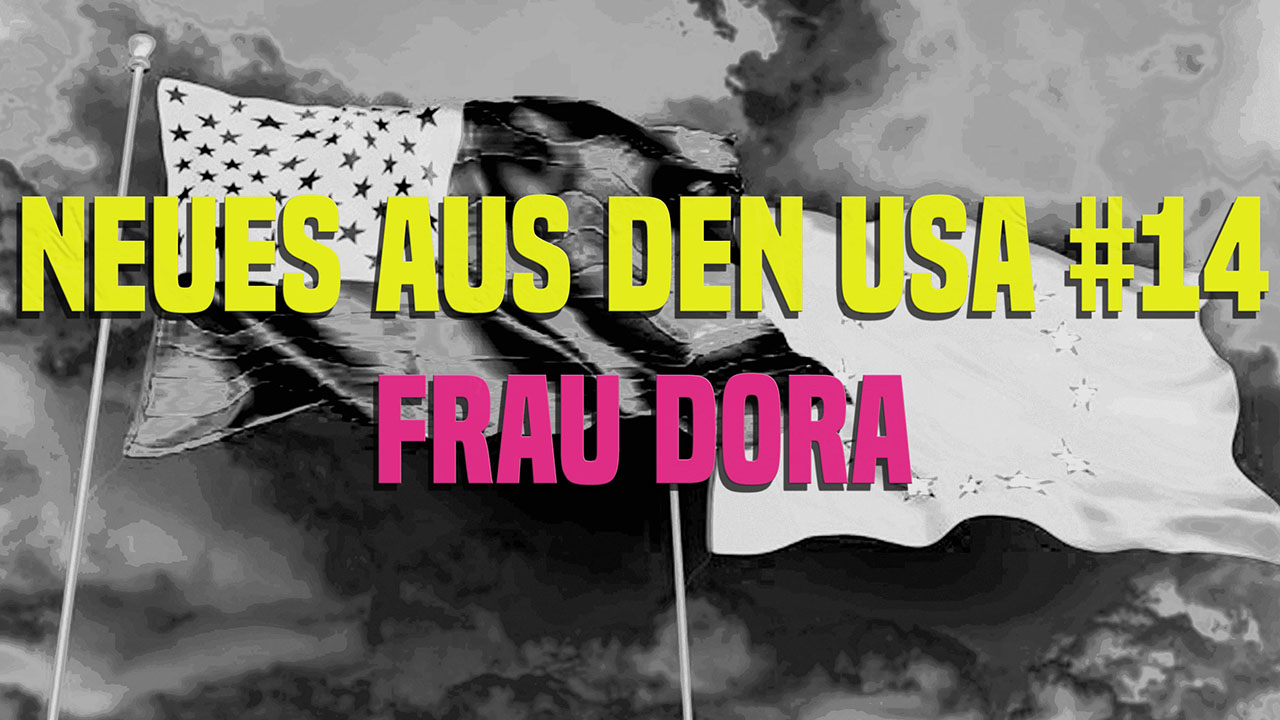 NEUES AUS DEN USA #14 ++ FRAU DORA + mit Börsenwolf, Stefan, Heinrich, Niqola, Jenny und Manuel