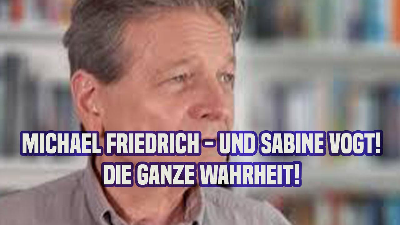Michael Friedrich - und Sabine Vogt ++ Die Ganze Wahrheit!