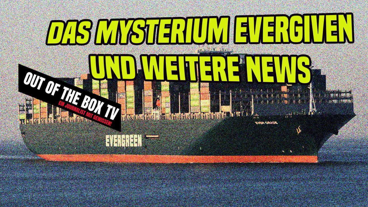 Das Mysterium um die EVERGIVEN und weitere News