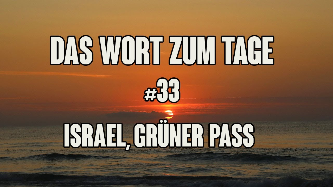 Das Wort zum Tage #33 ++ Isreal, Grüner Pass und mehr