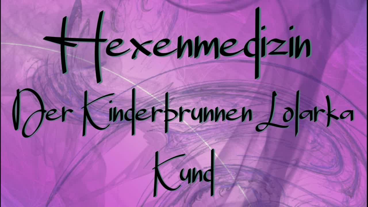 04-04.3-Hexenmedizin - Hebammen; Fruchtbarkeit und Geburt - Der Weg ins Dasein - Der Kinderbrunnen Lolarka Kund - Zeit der Zeugung